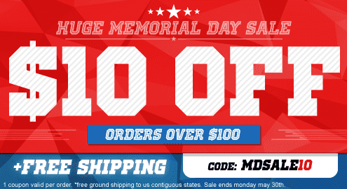 Huge Memorial Day Sale. $10 Off orders over $100 code: MDSALE10. + Free Shipping* on ALL orders over $50. 1 coupon valid per order. *Free ground shipping to US contiguous states. Sale ends Monday May 30th.