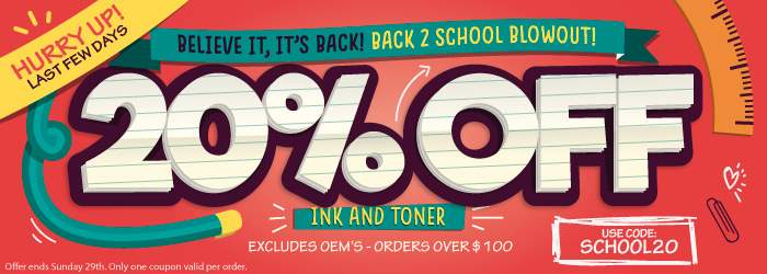 Believe it, it's Back! Back 2 School Blowout! 20% OFF Ink and Toner. Use code: SCHOOL20. Excludes OEMs. Orders over $100. Offer ends Sunday 29th. Only one coupon valid per order.
