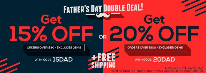 Father's Day Double Deal! Get 15% OFF + Free Shipping on orders over $50 -with code 15DAD- or $20 OFF + Free Shipping on orders over $100 -with code 20DAD-. Excludes OEMs. Offer valid until Sunday 16th.