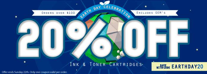 Earth Day Celebration! Get 20% OFF Ink and Toner with code EARTH20. Orders over $100. Excludes OEM's. Offer ends Sunday 22th. Only one coupon valid per order.
