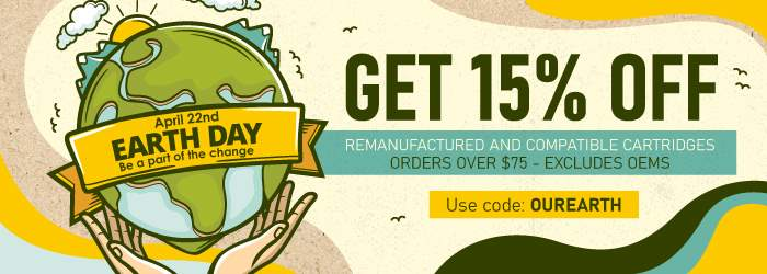 April 22nd - Earth Day. Be a part of the change. Get 15% OFF Remanufactured and Compatible Cartridges. Orders over $75. Excludes OEMs Use code: OUREARTH