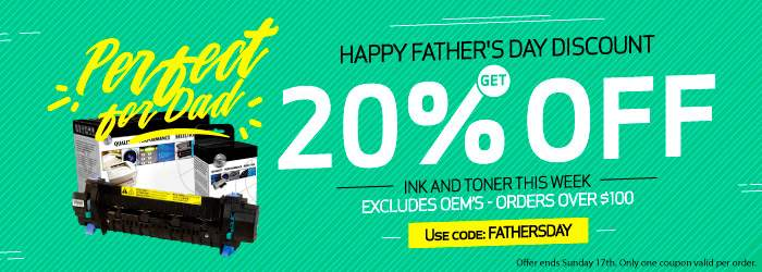 Perfect for Dad. Happy Father's Day Discount. Get 20% OFF Ink and Toner this week. Use code: FATHERSDAY. Excludes OEM´s. Orders over $100. Offer ends Sunday 17th. Only one coupon valid per order.