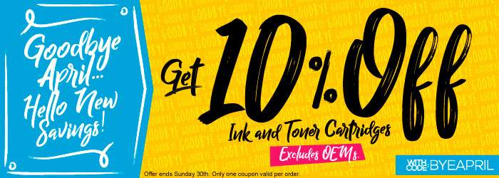 Goodbye April... Hello New Savings! Get 10% OFF Ink and Toner Cartridges. With code: BYEAPRIL. Excludes OEM´s. Offer ends Sunday 30th. Only one coupon valid per order.