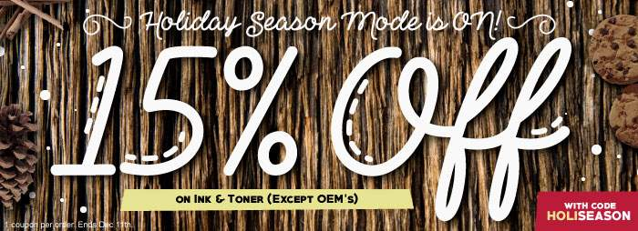 Holiday Season Mode is ON! 15% Off on Ink & Toner (Except OEM's). With code: HOLISEASON . 1 coupon per order. Ends Dec 11th.
