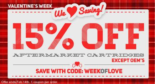 Valentine's Week. We love Saving! 15% Off Ink & Toner Cartridges. Save with code: WEEKOFLOVE. Except OEM's. Offer ends Feb 14th. 1 coupon per order.