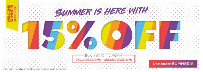 June 21st - Welcome Summer! Summer is here with 15% OFF Ink and Toner. Use code: SUMMER18. Excludes OEMs. Orders over $75. Offer ends Sunday 24th. Only one coupon valid per order.